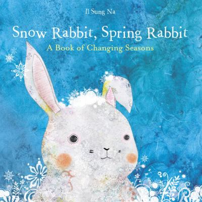 Snow rabbit, spring rabbit : a book of changing seasons Book cover