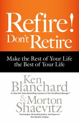 Refire! Don't retire : make the rest of your life the best of your life Book cover