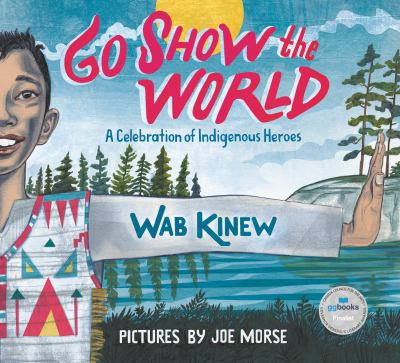 Go show the world : a celebration of Indigenous heroes Book cover