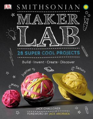 Maker lab : 28 super cool projects : build, invent, create, discover Book cover