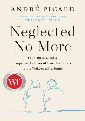 Neglected no more : the urgent need to improve the lives of Canada's elders in the wake of a pandemic Book cover
