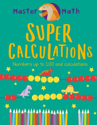 Super calculations : numbers up to 100, calculations, and fractions Book cover