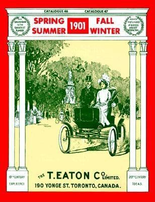 The 1901 editions of the T. Eaton Co. Limited catalogues for spring & summer, fall & winter Book cover