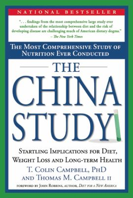 The China study : the most comprehensive study of nutrition ever conducted and the startling implications for diet, weight loss, and long-term health Book cover