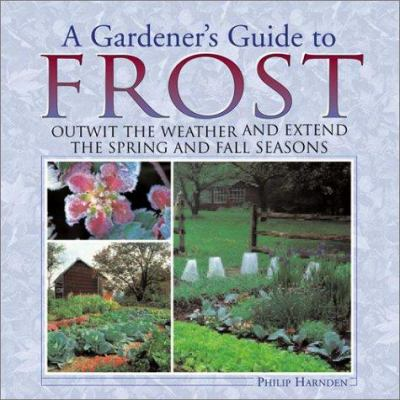 A gardener's guide to frost : outwit the weather and extend the spring and fall seasons Book cover