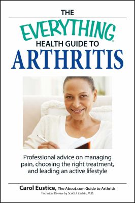 The everything health guide to arthritis : professional advice on managing pain, choosing the right treatment, and leading an active lifestyle Book cover