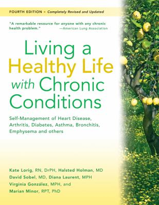 Living a healthy life with chronic conditions : self-management of heart disease, arthritis, diabetes, depression, asthma, bronchitis, emphysema and other physical and mental health conditions Book cover