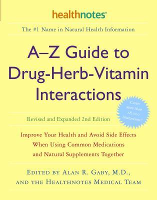 A-Z guide to drug-herb-vitamin interactions : improve your health and avoid side effects when using common medications and natural supplements together Book cover