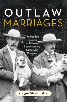 Outlaw marriages : the hidden histories of fifteen extraordinary same-sex couples Book cover