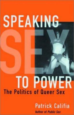 Speaking sex to power : the politics of queer sex Book cover