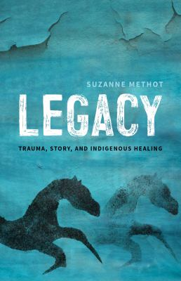 Legacy : trauma, story and Indigenous healing Book cover