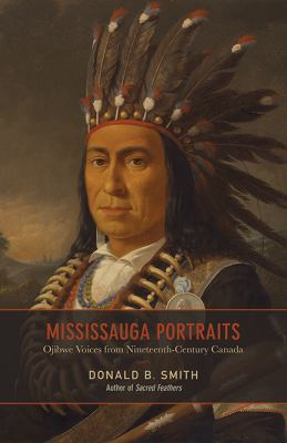 Mississauga portraits : Ojibwe voices from nineteenth-century Canada Book cover