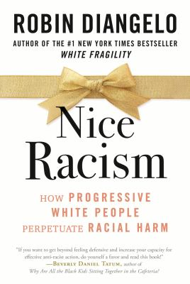 Nice racism : how progressive White people perpetuate racial harm Book cover
