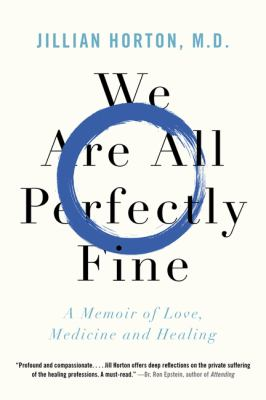 We are all perfectly fine : a memoir of love, medicine and healing Book cover