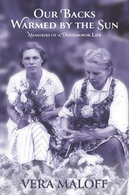 Our backs warmed by the sun : memories of a Doukhobor life : community, protest, and a peace movement Book cover