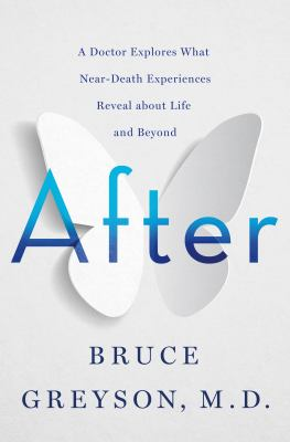 After : a doctor explores what near-death experiences reveal about life and beyond Book cover