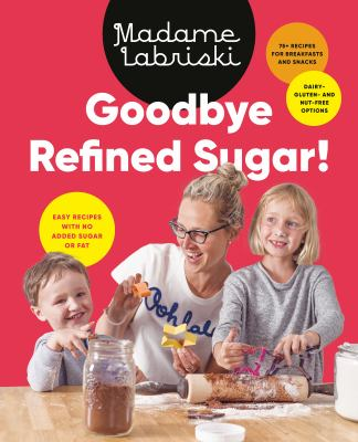 Goodbye refined sugar! : easy recipes with no added sugar or fat Book cover