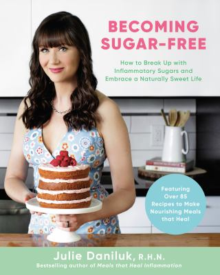 Becoming sugar-free : how to break up with inflammatory sugars and embrace a naturally sweet life Book cover