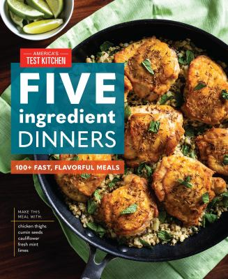 Five-ingredient dinners : 100+ fast, flavorful meals Book cover
