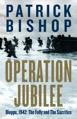 Operation Jubilee : Dieppe, 1942 : the folly and the sacrifice Book cover