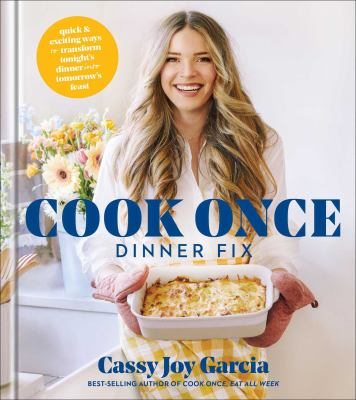 Cook once dinner fix : quick & exciting ways to transform tonight's dinner into tomorrow's feast Book cover