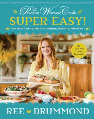 The pioneer woman cooks super easy! : 120 shortcut recipes for dinners, desserts, and more Book cover