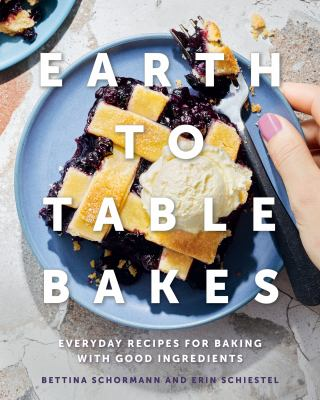 Earth to table bakes : everyday recipes for baking with good ingredients Book cover